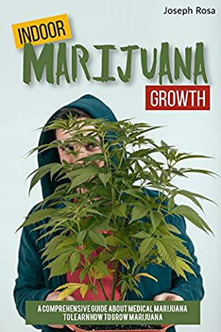 Indoor Marijuana Growth: A Comprehensive Guide About
