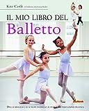 Il mio libro del balletto. Ediz. illustrata