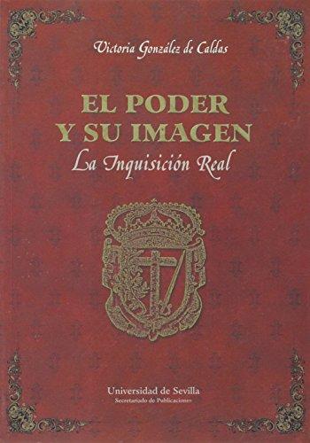 El poder y su imagen.: La Inquisición Real. (Serie Historia y Geografía) por Victoria González de Caldas