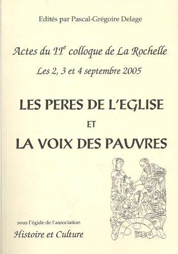 Les pères de l'Église et la voix des pauvres. Actes du IIe colloque de La Rochelle, les 2-3-4 septembre 2005