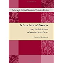 In Lady Audley's Shadow: Mary Elizabeth Braddon and Victorian Literary Genres (Edinburgh Critical Studies in Victorian Literature) 1st edition by Tomaiuolo, Saverio (2010) Hardcover