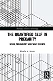 The Quantified Self in Precarity: Work, Technology and What Counts (Routledge Advances in Sociology Book 229)
