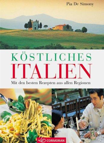 Köstliches Italien: Mit den besten Rezepten aus allen Regionen