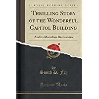 Thrilling Story of the Wonderful Capitol Building: