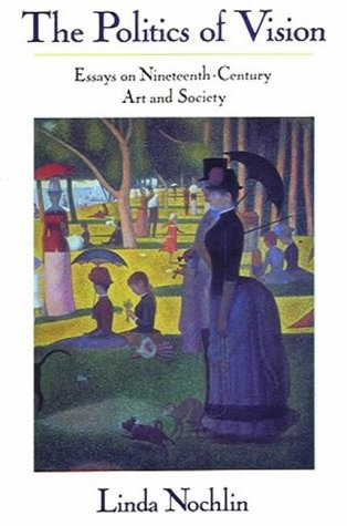 The Politics of Vision: Essays on Nineteenth-Century Art and Society