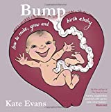 Bump: How to Make, Grow and Birth a Baby by Kate Evans (2014-04-01)