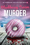 Blackberry Cream & Murder: An Oceanside Cozy Mystery - Book 4