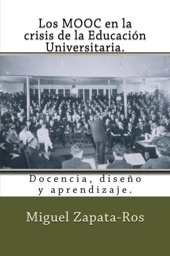 Los MOOC en la crisis de la Educaci?3n Universitaria.: Docencia, dise???o y aprendizaje. (Spanish Edition) by Miguel Zapata-Ros (2014-09-05)