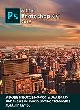 ADOBE PHOTOSHOP CC ADVANCED AND BASICS OF PHOTO EDITING TECHNIQUES (English Edition)