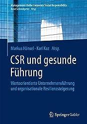 CSR und gesunde Führung: Werteorientierte Unternehmensführung und organisationale Resilienzsteigerung (Management-Reihe Corporate Social Responsibility)
