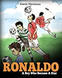 Ronaldo: A Boy Who Became A Star. Inspiring children book about Cristiano Ronaldo - one of the best soccer players. (Soccer Book For Kids)