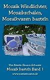 Mosaik Windlichter, Mosaikschalen, Mosaikvasen basteln (Mosaik basteln 1)