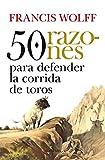50 razones para defender la corrida de toros (Taurología)