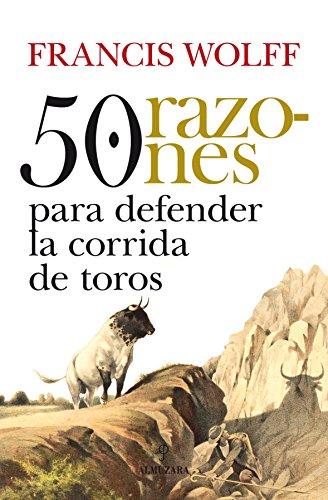 50 razones para defender la corrida de toros (Taurología) por Francis Wolff