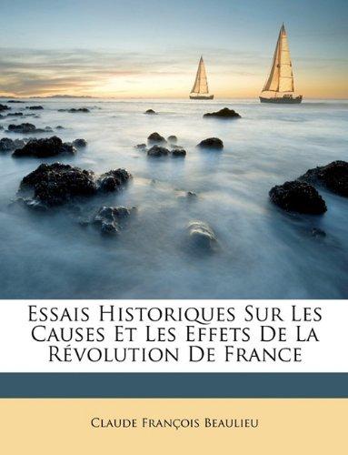 Essais Historiques Sur Les Causes Et Les Effets de La Rvolution de France