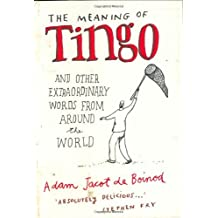 The Meaning of Tingo and Other Extraordinary Words from Around the World by Adam Jacot de Boinod (2005-09-29)