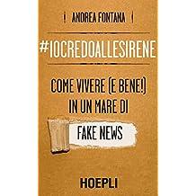 #iocredoallesirene. Come vivere (e bene!) in un mare di fake news