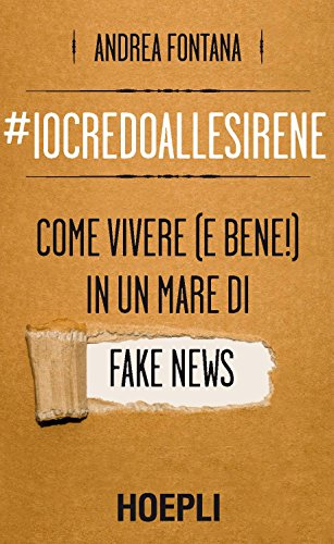 #iocredoallesirene. Come vivere (e bene!) in un mare di fake news