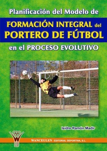 Formación Integral Del Portero De Fútbol por Isidre Ramon Madir