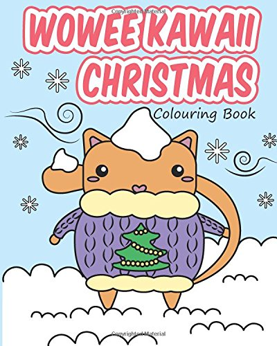 Wowee Kawaii Christmas Colouring Book: Super Cute Colouring For Adults, Teens, and Kids (Wowee Kawaii Colouring Books)