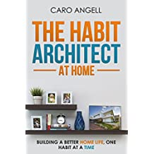 The Habit Architect At Home: Building a better home life, one habit at a time (English Edition)