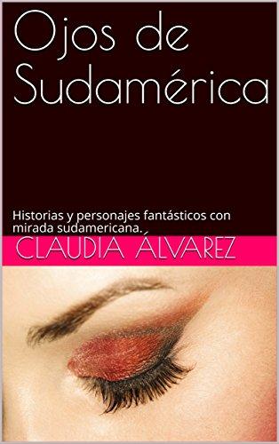 Ojos de Sudamérica: Historias y personajes fantásticos con mirada sudamericana.