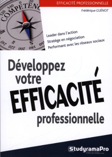 Développez votre efficacité professionnelle / Frédérique Guénot.- Levallois-Perret : Groupe Studyrama , impr. 2013, cop. 2013 (21-Quetigny : Impr. Darantière)