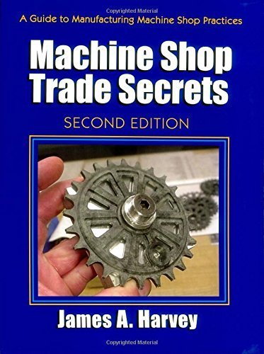 Machine Shop Trade Secrets: A Guide to Manufacturing Machine Shop Practices, 2nd Edition Paperback July 19, 2013
