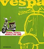 Vespa. Storia, tecnica, modelli dal 1946. Ediz. illustrata