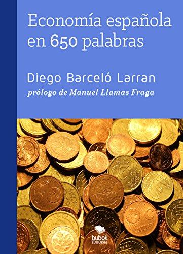 Economía española en 650 palabras por Diego Barceló Larran