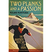 Two Planks and a Passion: The Dramatic History of Skiing by Roland Huntford (2009-11-10)