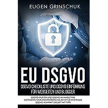 EU DSGVO kompakt. DSGVO Checkliste und DSGVO Einführung für Webseiten und Blogger: DSGVO Muster und DSGVO im Marketing. Datenschutzgrundverordnung 2018 für Einsteiger. DSGVO kompakt erklärt mit Tipps
