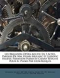 Les Brigands; Opera-Bouffe En 3 Actes. Paroles de MM. Henri Meilhac Et Ludovic Halevy. Partition Piano Et Chant Reduite Pour Le Piano Par Leon Roques