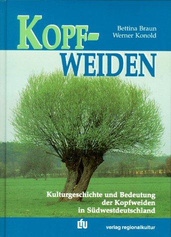 Kopfweiden: Kulturgeschichte und Bedeutung der Kopfweiden in Südwestdeutschland