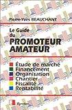 Le guide du promoteur amateur - Étude de marché, financement, organisation, chantier, fiscalité, rentabilité