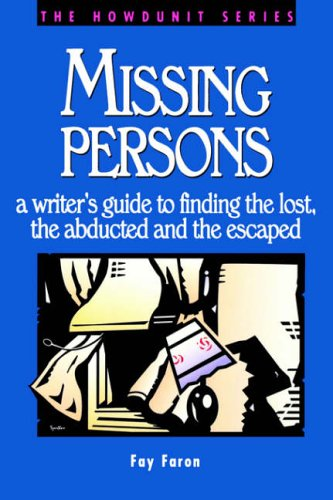 Missing Persons: a writer's guide to finding the lost, the abducted and the escaped