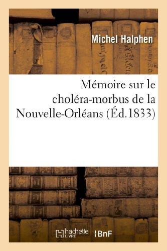 Mémoire sur le choléra-morbus de la Nouvelle-Orléans : compliqué d'une épidémie de fièvre: jaune qui a regné simultanément à la Nouvelle-Orléans en 1832