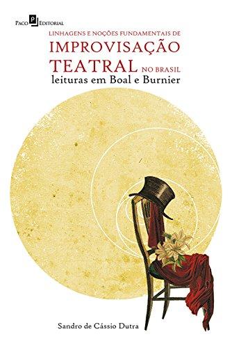 Linhagens e noções fundamentais de improvisação teatral no Brasil: Leituras em Boal e Burnier (Portuguese Edition)