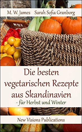Die besten vegetarischen Rezepte aus Skandinavien: - für Herbst und Winter