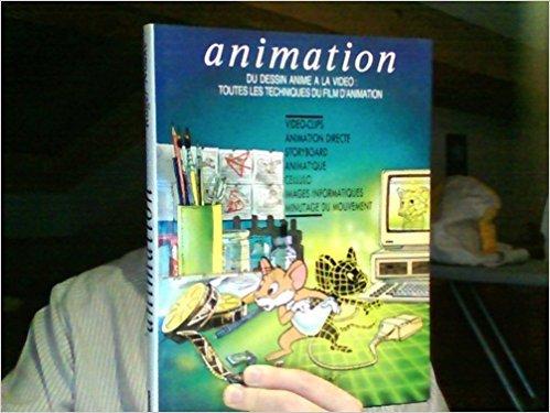 Animation : du dessin anime a la video : toutes les techniques du film d'animation