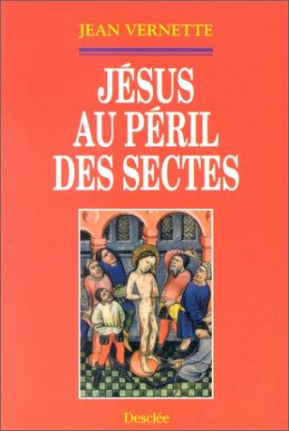 Jésus au péril des sectes par Jean Vernette