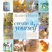 Create it Yourself: Creative Ideas for Things to Make for Yourself, Your Home and Your Garden
