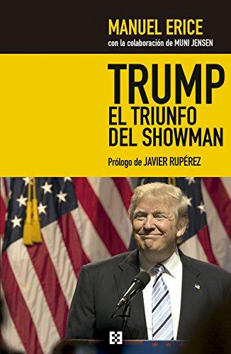 Trump, el triunfo del showman: Golpe a los medios y jaque al sistema (Comunicación y Sociedad nº 1)