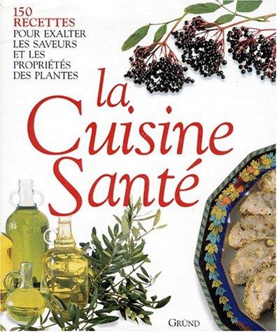 LA CUISINE SANTE. 150 recettes pour exalter les saveurs et les propriétés des plantes