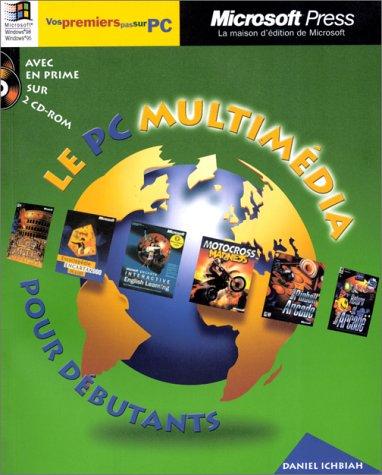 LE PC MULTIMEDIA POUR DEBUTANTS. Avec 2 CD-Rom par Daniel Ichbiah