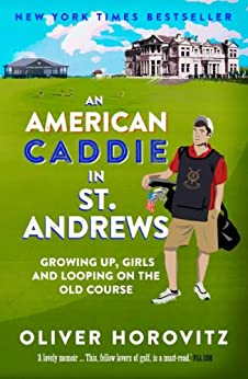 An American Caddie in St. Andrews: Growing Up, Girls and Looping on the Old Course par [Horovitz, Oliver]
