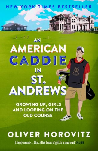 An American Caddie in St. Andrews: Growing Up, Girls and Looping on the Old Course (English Edition) por Oliver Horovitz