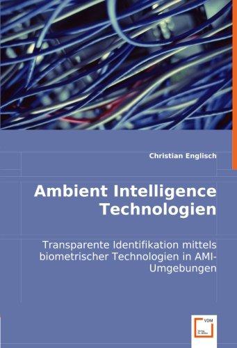Ambient Intelligence Technologien: Transparente Identifikation mittels biometrischer Technologien in - Identifikation Biometrische
