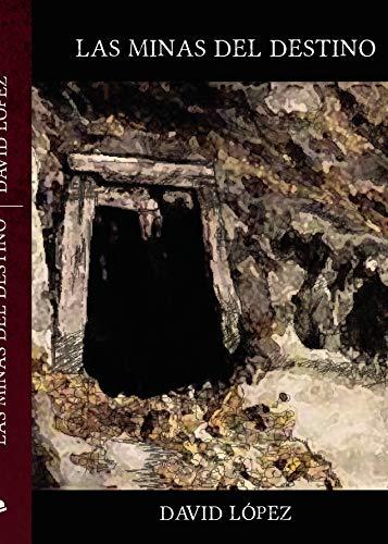 Las minas del destino por David López