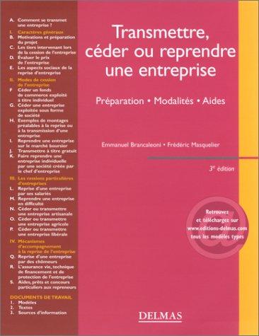 Transmettre, céder ou reprendre une entreprise : Préparation - Modalités - Aides par Emmanuel Brancaleoni, Frédéric Masquelier